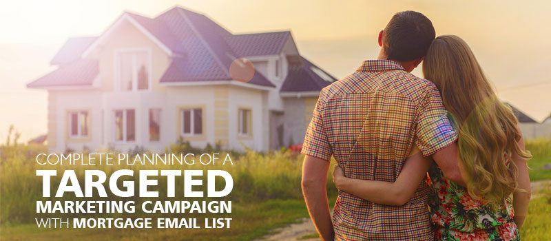 Complete planning of a targeted marketing campaign with Mortgage Email List?